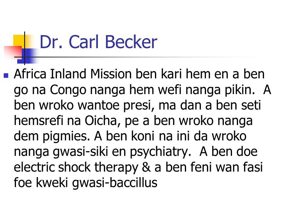 Dr. Carl Becker Africa Inland Mission ben kari hem en a ben go na Congo nanga hem wefi nanga pikin. A ben wroko wantoe presi, ma dan a ben seti hemsre