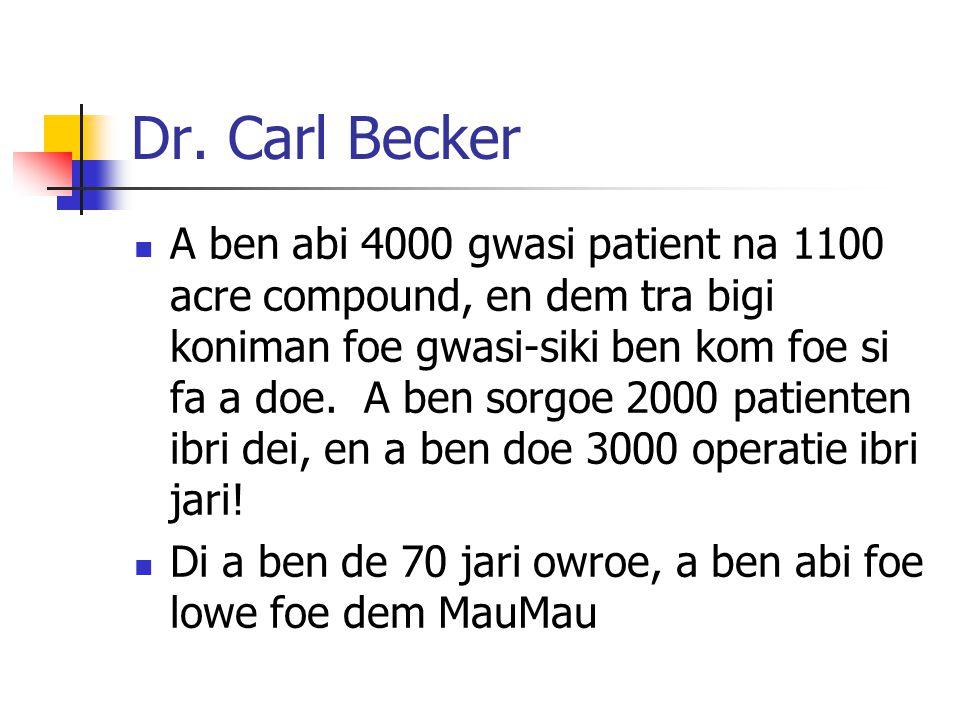 Dr. Carl Becker A ben abi 4000 gwasi patient na 1100 acre compound, en dem tra bigi koniman foe gwasi-siki ben kom foe si fa a doe. A ben sorgoe 2000