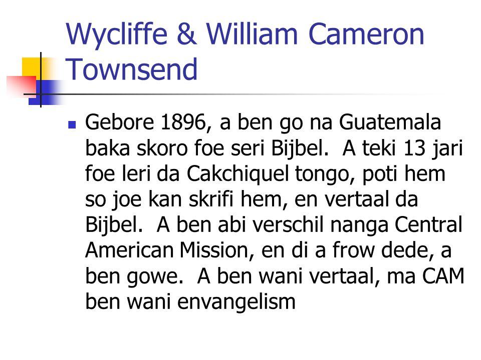 Wycliffe & William Cameron Townsend Gebore 1896, a ben go na Guatemala baka skoro foe seri Bijbel. A teki 13 jari foe leri da Cakchiquel tongo, poti h