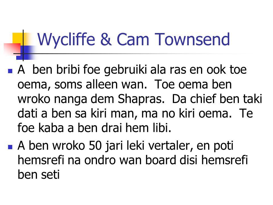 Wycliffe & Cam Townsend A ben bribi foe gebruiki ala ras en ook toe oema, soms alleen wan. Toe oema ben wroko nanga dem Shapras. Da chief ben taki dat