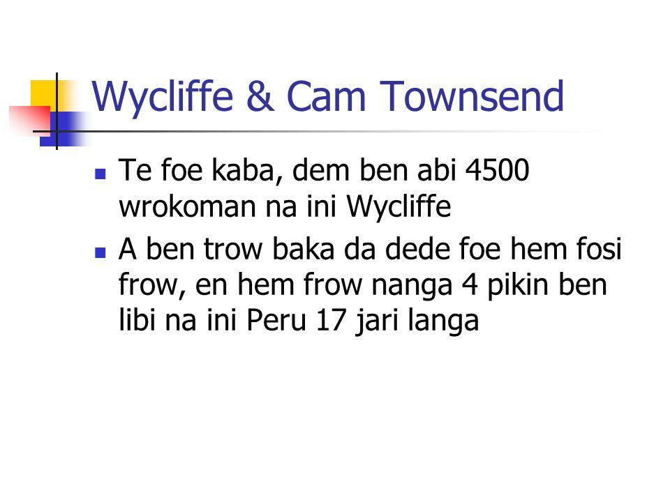 Wycliffe & Cam Townsend Te foe kaba, dem ben abi 4500 wrokoman na ini Wycliffe A ben trow baka da dede foe hem fosi frow, en hem frow nanga 4 pikin be