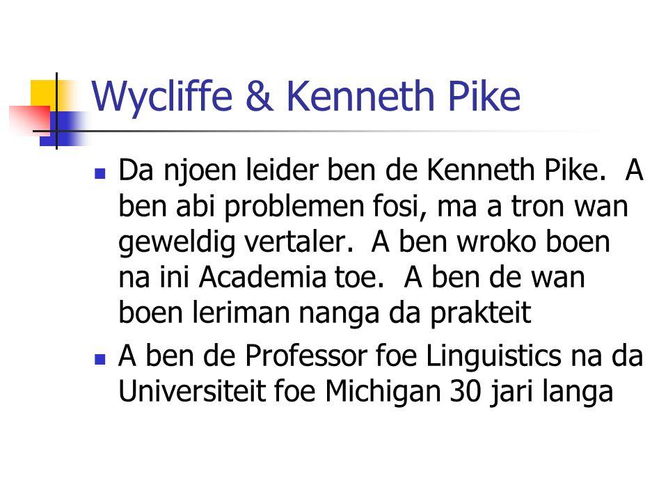 Wycliffe & Kenneth Pike Da njoen leider ben de Kenneth Pike. A ben abi problemen fosi, ma a tron wan geweldig vertaler. A ben wroko boen na ini Academ