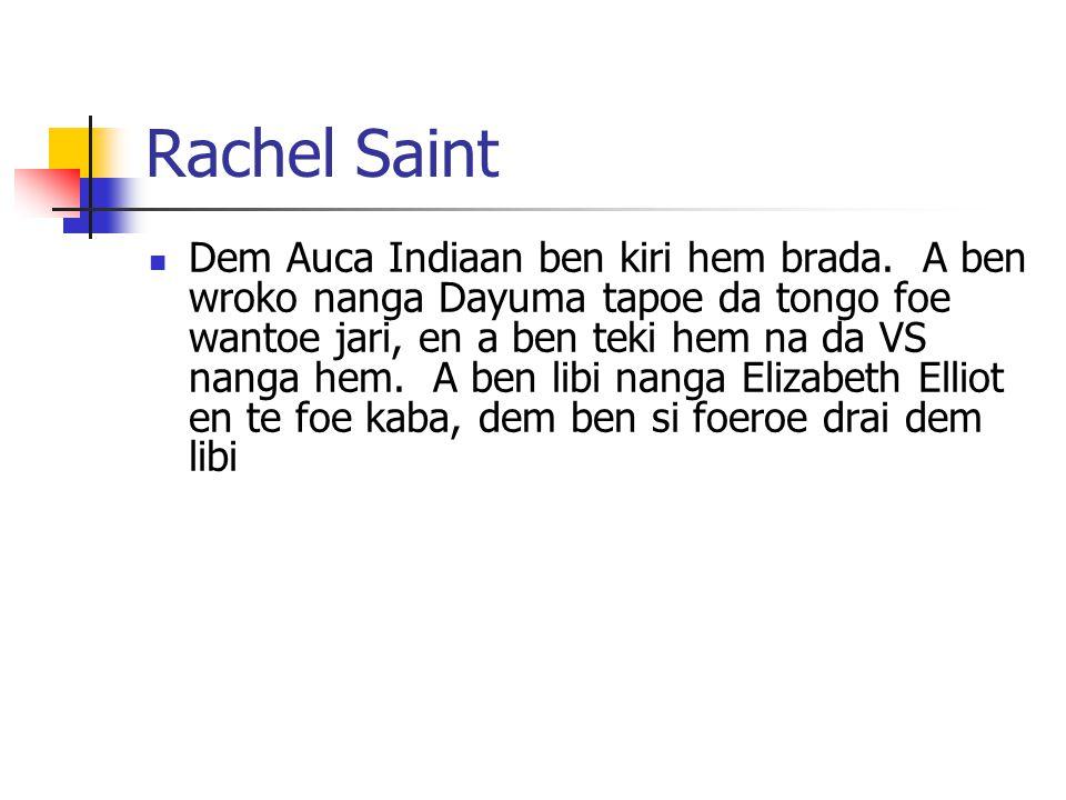 Rachel Saint Dem Auca Indiaan ben kiri hem brada. A ben wroko nanga Dayuma tapoe da tongo foe wantoe jari, en a ben teki hem na da VS nanga hem. A ben
