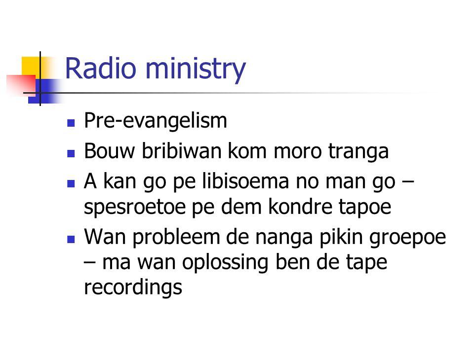 Radio ministry Pre-evangelism Bouw bribiwan kom moro tranga A kan go pe libisoema no man go – spesroetoe pe dem kondre tapoe Wan probleem de nanga pik