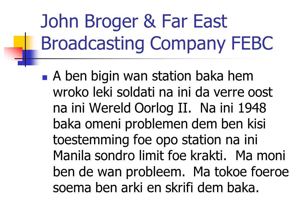 John Broger & Far East Broadcasting Company FEBC A ben bigin wan station baka hem wroko leki soldati na ini da verre oost na ini Wereld Oorlog II. Na