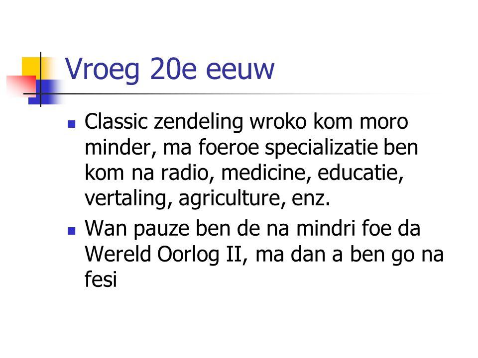 Vroeg 20e eeuw Classic zendeling wroko kom moro minder, ma foeroe specializatie ben kom na radio, medicine, educatie, vertaling, agriculture, enz. Wan