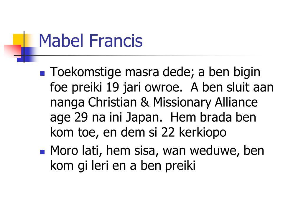 Mabel Francis Toekomstige masra dede; a ben bigin foe preiki 19 jari owroe. A ben sluit aan nanga Christian & Missionary Alliance age 29 na ini Japan.