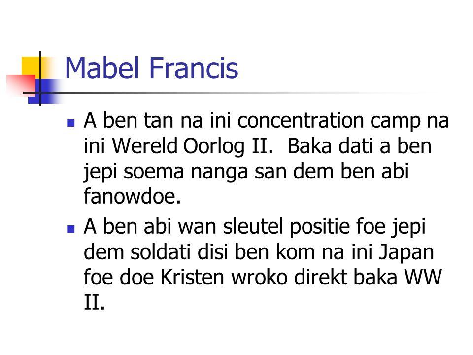 Mabel Francis A ben tan na ini concentration camp na ini Wereld Oorlog II. Baka dati a ben jepi soema nanga san dem ben abi fanowdoe. A ben abi wan sl