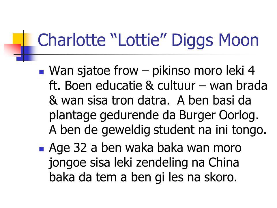 "Charlotte ""Lottie"" Diggs Moon Wan sjatoe frow – pikinso moro leki 4 ft. Boen educatie & cultuur – wan brada & wan sisa tron datra. A ben basi da plant"