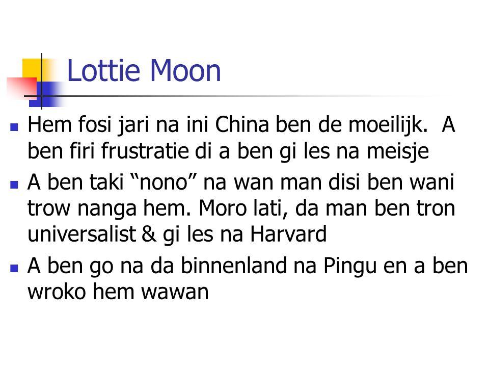 """Lottie Moon Hem fosi jari na ini China ben de moeilijk. A ben firi frustratie di a ben gi les na meisje A ben taki """"nono"""" na wan man disi ben wani tro"""