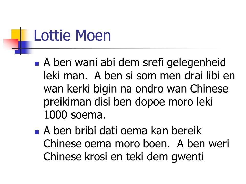 Lottie Moen A ben wani abi dem srefi gelegenheid leki man. A ben si som men drai libi en wan kerki bigin na ondro wan Chinese preikiman disi ben dopoe