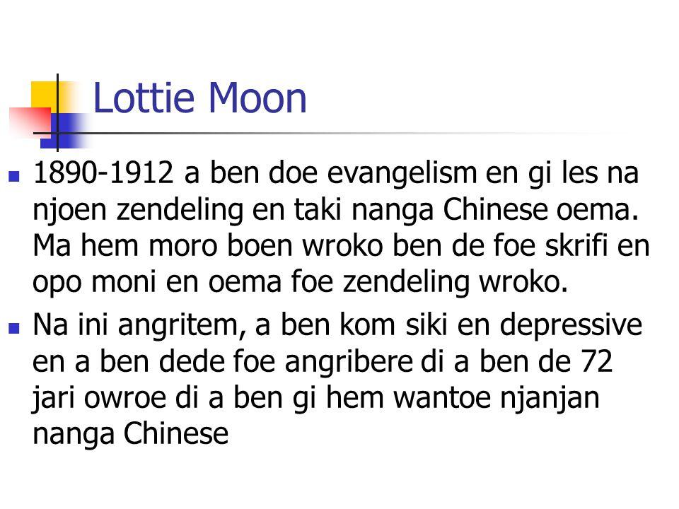 Lottie Moon 1890-1912 a ben doe evangelism en gi les na njoen zendeling en taki nanga Chinese oema. Ma hem moro boen wroko ben de foe skrifi en opo mo