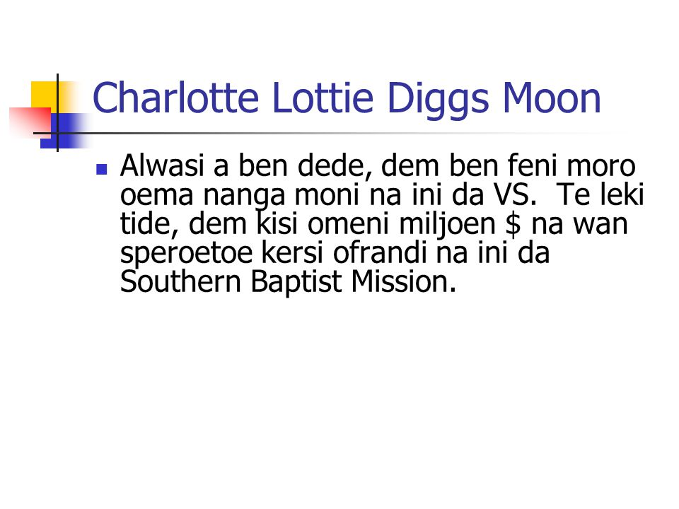 Charlotte Lottie Diggs Moon Alwasi a ben dede, dem ben feni moro oema nanga moni na ini da VS. Te leki tide, dem kisi omeni miljoen $ na wan speroetoe