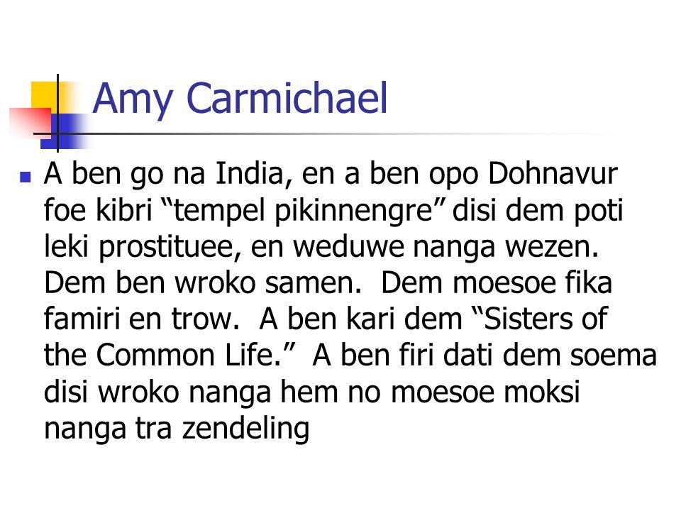 """Amy Carmichael A ben go na India, en a ben opo Dohnavur foe kibri """"tempel pikinnengre"""" disi dem poti leki prostituee, en weduwe nanga wezen. Dem ben w"""