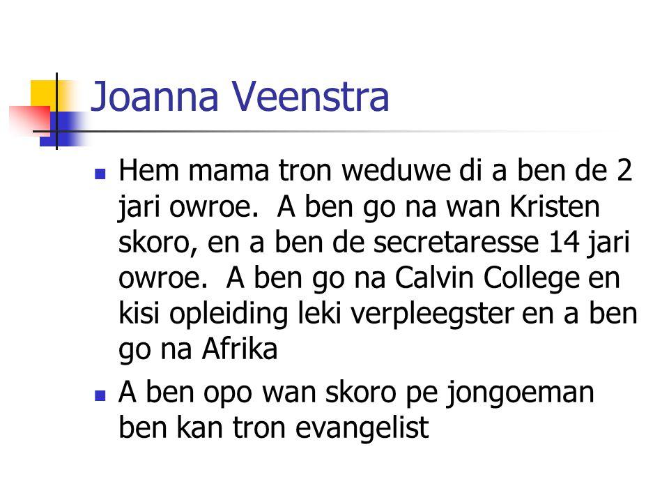 Joanna Veenstra Hem mama tron weduwe di a ben de 2 jari owroe. A ben go na wan Kristen skoro, en a ben de secretaresse 14 jari owroe. A ben go na Calv