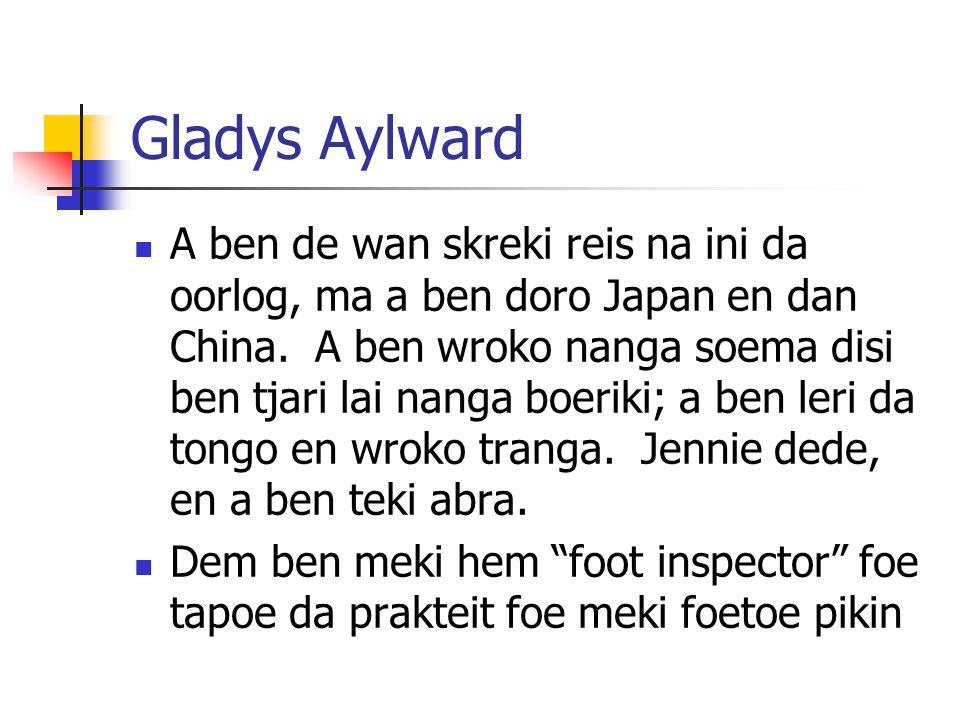 Gladys Aylward A ben de wan skreki reis na ini da oorlog, ma a ben doro Japan en dan China. A ben wroko nanga soema disi ben tjari lai nanga boeriki;