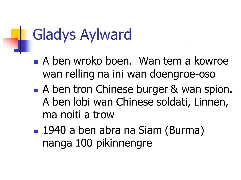 Gladys Aylward A ben wroko boen. Wan tem a kowroe wan relling na ini wan doengroe-oso A ben tron Chinese burger & wan spion. A ben lobi wan Chinese so