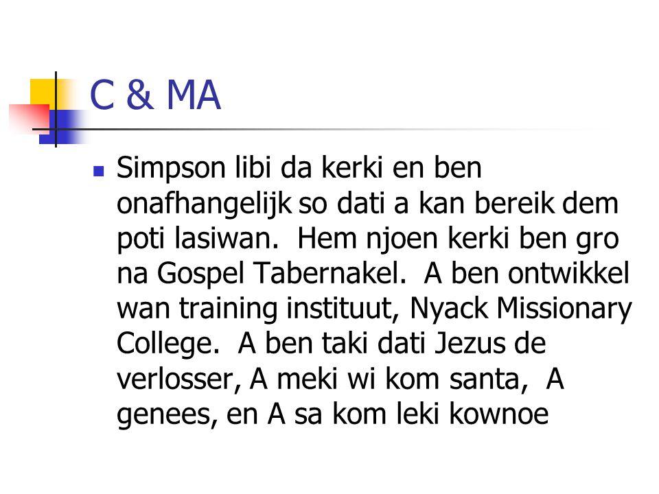C & MA Simpson libi da kerki en ben onafhangelijk so dati a kan bereik dem poti lasiwan. Hem njoen kerki ben gro na Gospel Tabernakel. A ben ontwikkel