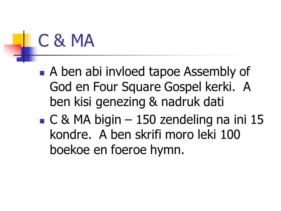 C & MA A ben abi invloed tapoe Assembly of God en Four Square Gospel kerki. A ben kisi genezing & nadruk dati C & MA bigin – 150 zendeling na ini 15 k