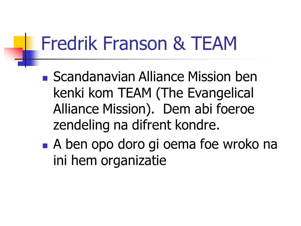 Fredrik Franson & TEAM Scandanavian Alliance Mission ben kenki kom TEAM (The Evangelical Alliance Mission). Dem abi foeroe zendeling na difrent kondre