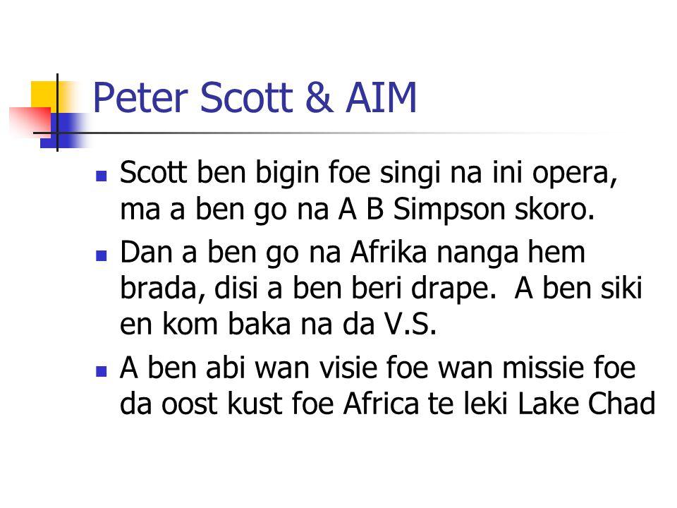 Peter Scott & AIM Scott ben bigin foe singi na ini opera, ma a ben go na A B Simpson skoro. Dan a ben go na Afrika nanga hem brada, disi a ben beri dr