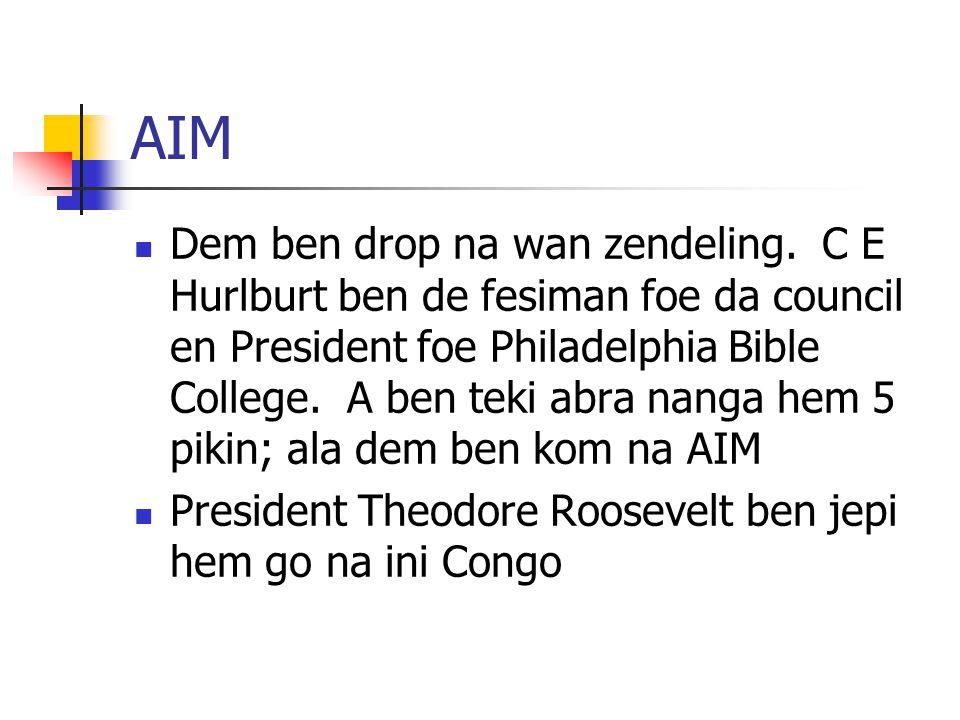 AIM Dem ben drop na wan zendeling. C E Hurlburt ben de fesiman foe da council en President foe Philadelphia Bible College. A ben teki abra nanga hem 5