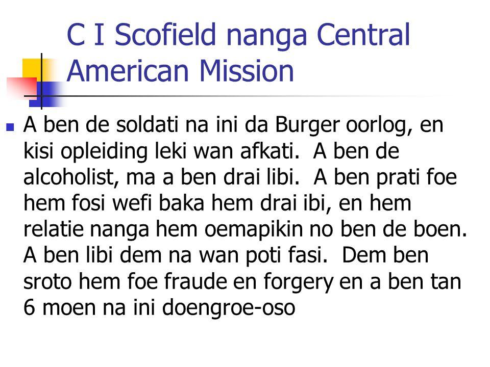 C I Scofield nanga Central American Mission A ben de soldati na ini da Burger oorlog, en kisi opleiding leki wan afkati. A ben de alcoholist, ma a ben