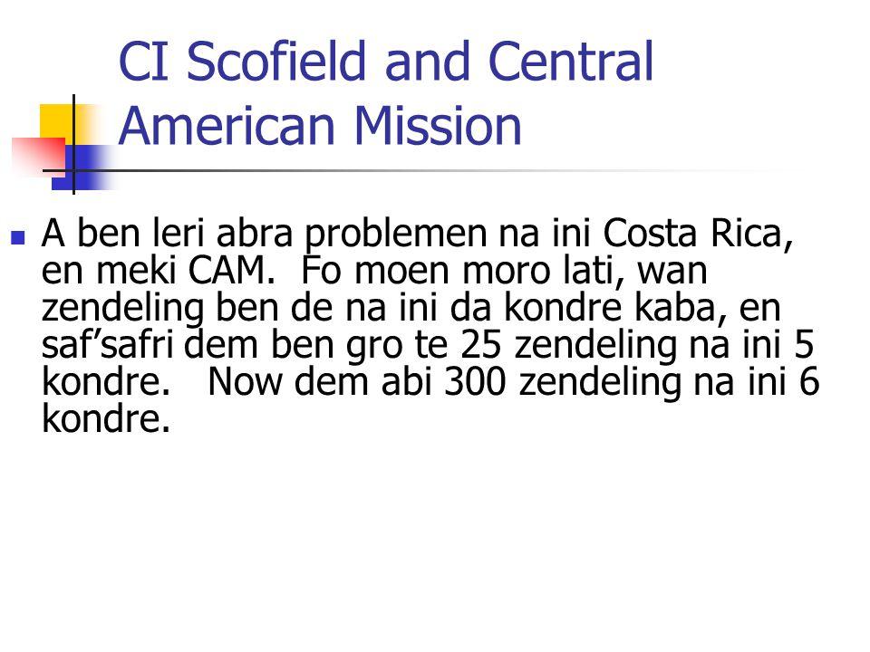 CI Scofield and Central American Mission A ben leri abra problemen na ini Costa Rica, en meki CAM. Fo moen moro lati, wan zendeling ben de na ini da k
