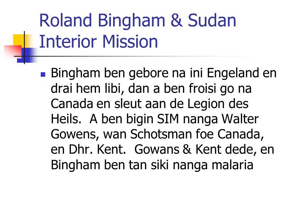 Roland Bingham & Sudan Interior Mission Bingham ben gebore na ini Engeland en drai hem libi, dan a ben froisi go na Canada en sleut aan de Legion des