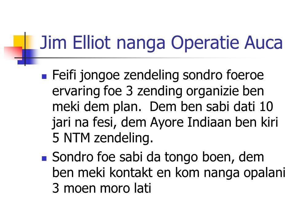 Jim Elliot nanga Operatie Auca Feifi jongoe zendeling sondro foeroe ervaring foe 3 zending organizie ben meki dem plan. Dem ben sabi dati 10 jari na f
