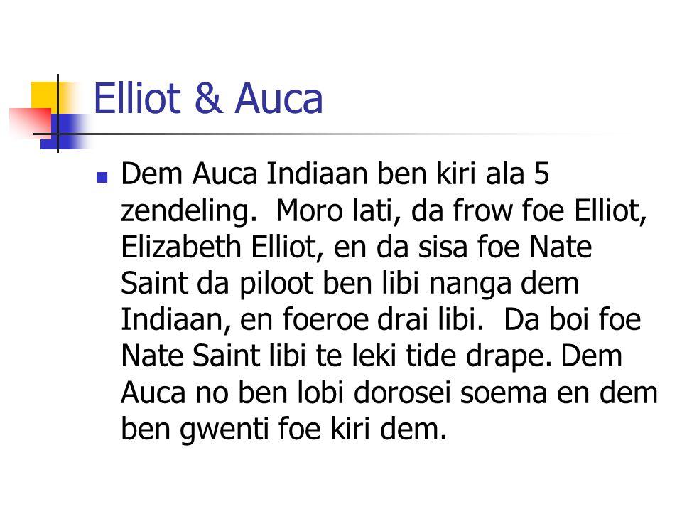 Elliot & Auca Dem Auca Indiaan ben kiri ala 5 zendeling. Moro lati, da frow foe Elliot, Elizabeth Elliot, en da sisa foe Nate Saint da piloot ben libi