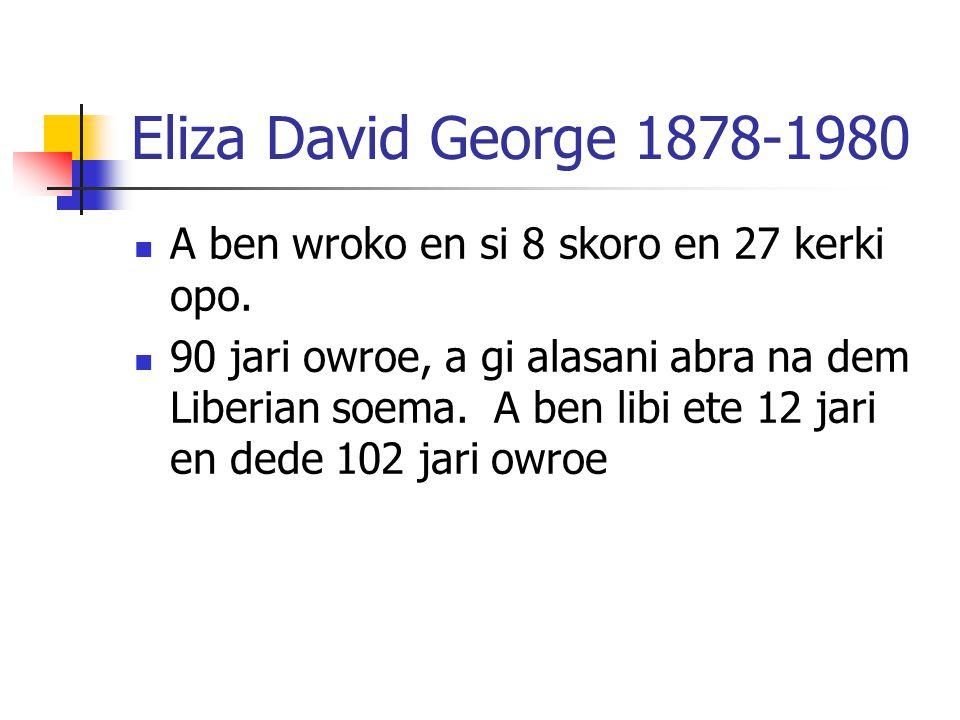 Eliza David George 1878-1980 A ben wroko en si 8 skoro en 27 kerki opo. 90 jari owroe, a gi alasani abra na dem Liberian soema. A ben libi ete 12 jari