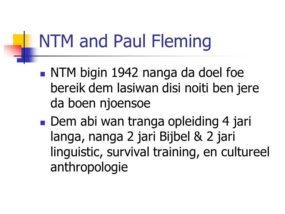 NTM and Paul Fleming NTM bigin 1942 nanga da doel foe bereik dem lasiwan disi noiti ben jere da boen njoensoe Dem abi wan tranga opleiding 4 jari lang