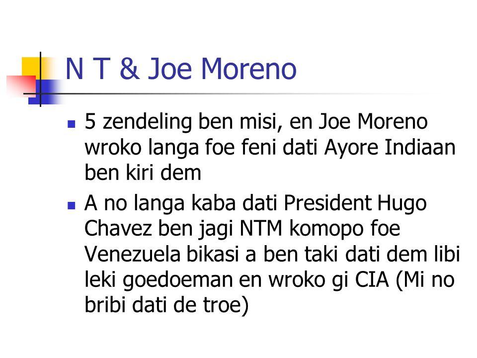 N T & Joe Moreno 5 zendeling ben misi, en Joe Moreno wroko langa foe feni dati Ayore Indiaan ben kiri dem A no langa kaba dati President Hugo Chavez b