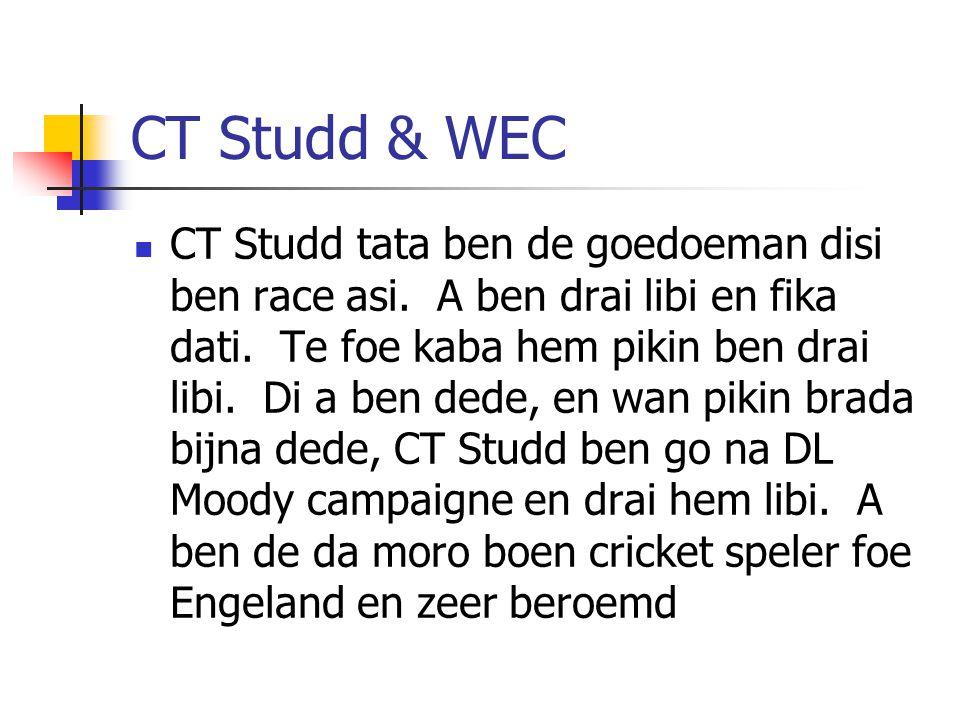 CT Studd & WEC CT Studd tata ben de goedoeman disi ben race asi. A ben drai libi en fika dati. Te foe kaba hem pikin ben drai libi. Di a ben dede, en