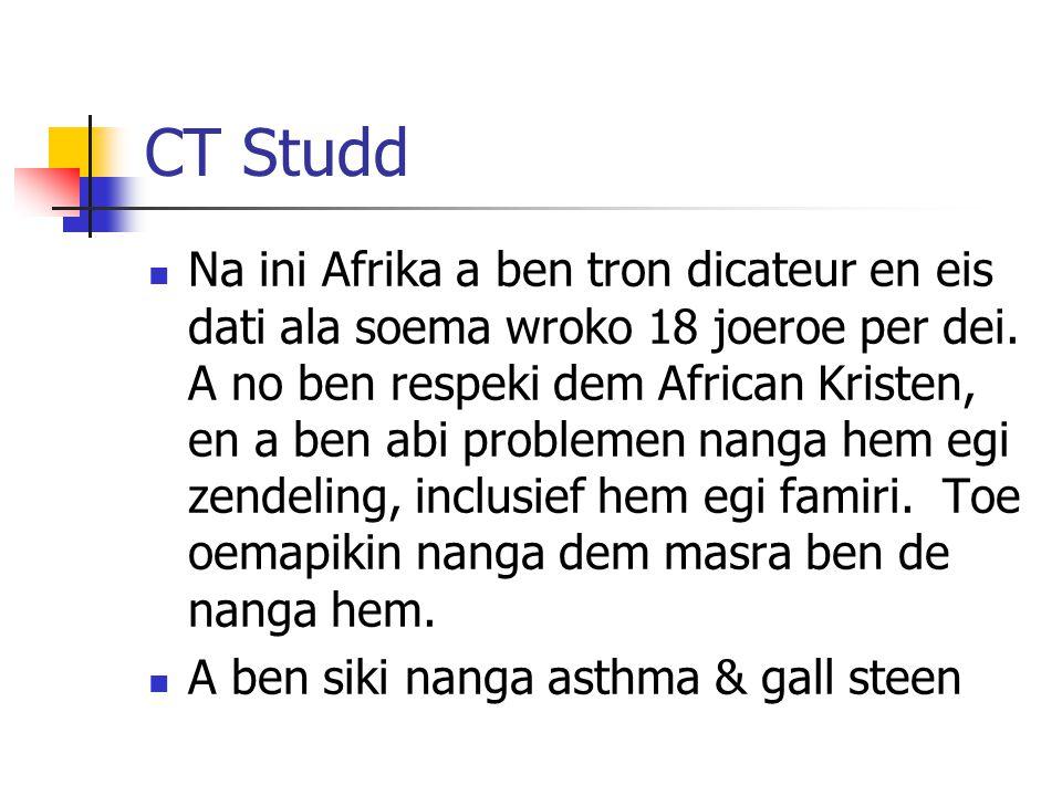 CT Studd Na ini Afrika a ben tron dicateur en eis dati ala soema wroko 18 joeroe per dei. A no ben respeki dem African Kristen, en a ben abi problemen