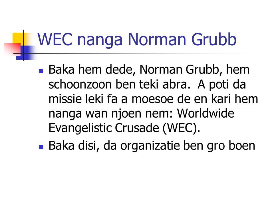 WEC nanga Norman Grubb Baka hem dede, Norman Grubb, hem schoonzoon ben teki abra. A poti da missie leki fa a moesoe de en kari hem nanga wan njoen nem