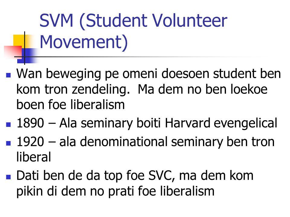SVM (Student Volunteer Movement) Wan beweging pe omeni doesoen student ben kom tron zendeling. Ma dem no ben loekoe boen foe liberalism 1890 – Ala sem