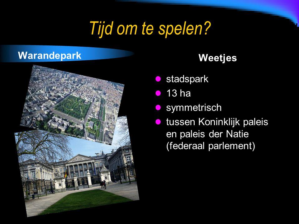 Tijd om te spelen? Warandepark Weetjes stadspark 13 ha symmetrisch tussen Koninklijk paleis en paleis der Natie (federaal parlement)