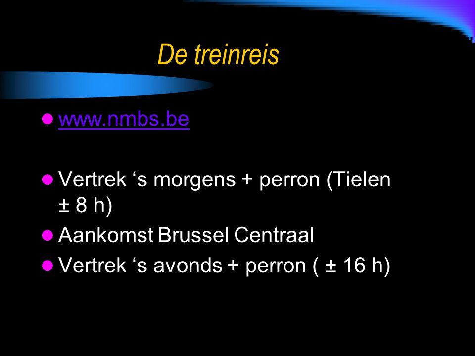 De treinreis www.nmbs.be Vertrek 's morgens + perron (Tielen ± 8 h) Aankomst Brussel Centraal Vertrek 's avonds + perron ( ± 16 h)