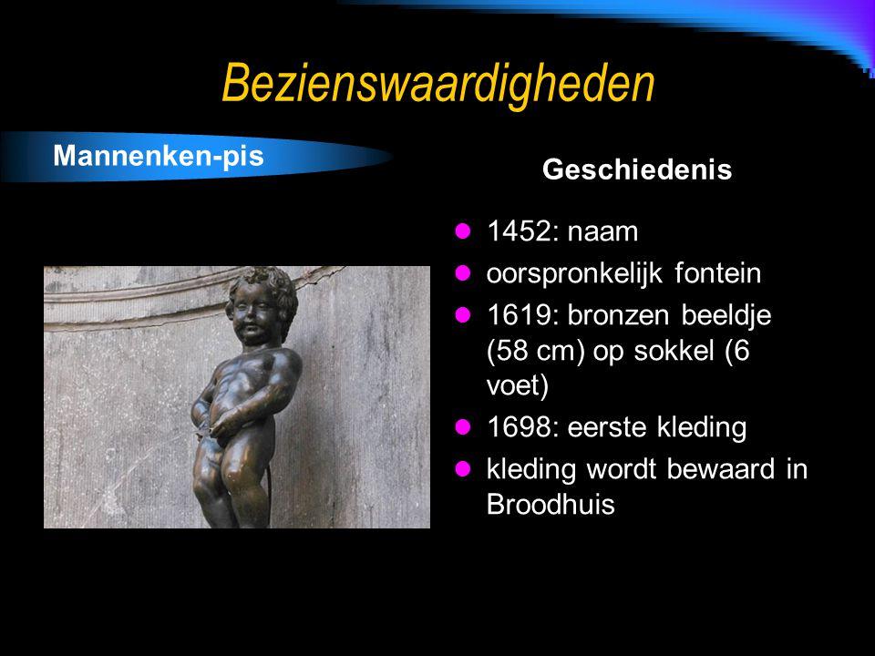 Bezienswaardigheden Mannenken-pis Geschiedenis 1452: naam oorspronkelijk fontein 1619: bronzen beeldje (58 cm) op sokkel (6 voet) 1698: eerste kleding kleding wordt bewaard in Broodhuis