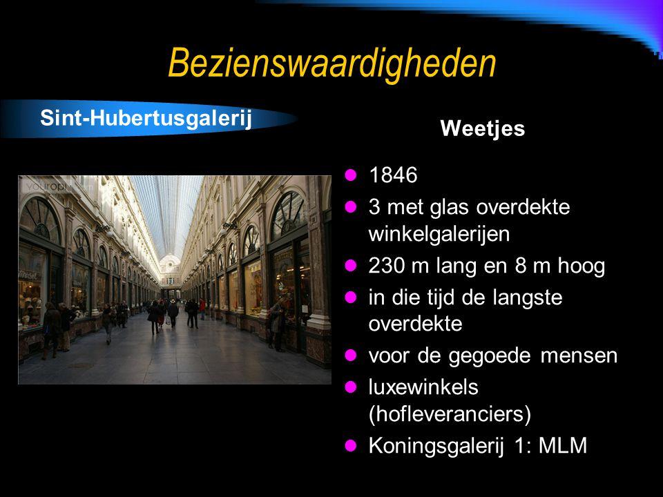 Bezienswaardigheden Sint-Hubertusgalerij Weetjes 1846 3 met glas overdekte winkelgalerijen 230 m lang en 8 m hoog in die tijd de langste overdekte voor de gegoede mensen luxewinkels (hofleveranciers) Koningsgalerij 1: MLM
