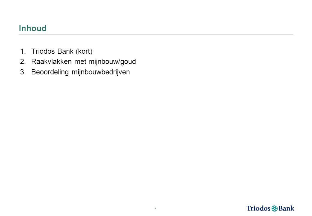 1.Triodos Bank (kort) 2.Raakvlakken met mijnbouw/goud 3.Beoordeling mijnbouwbedrijven 1 Inhoud