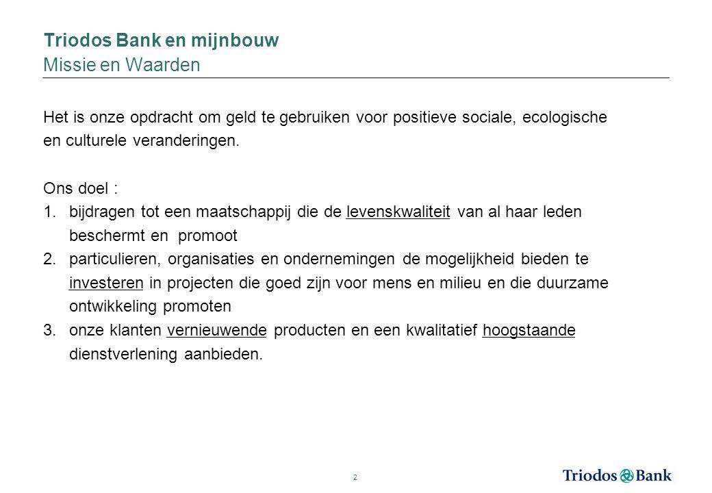 Triodos Bank en mijnbouw Kerngetallen Triodos Bank –Opgericht in 1980 –5 vestigingen: NL / BE / GB / ES / DE –720 medewerkers –355.000 klanten –21.900 leningen 3