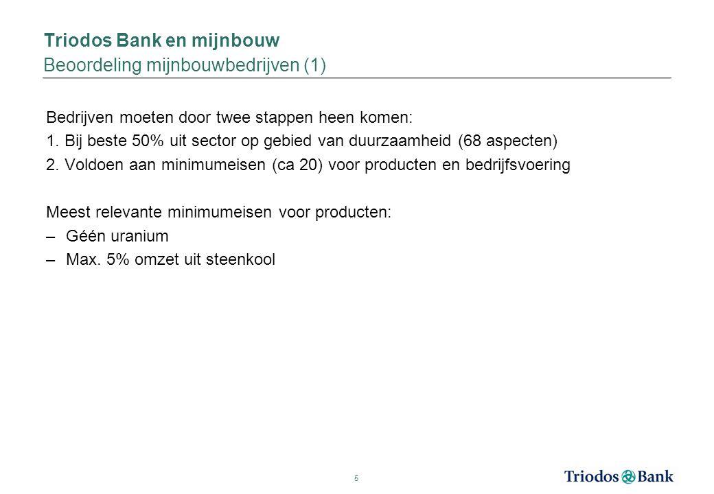 Triodos Bank en mijnbouw Beoordeling mijnbouwbedrijven (1) Bedrijven moeten door twee stappen heen komen: 1. Bij beste 50% uit sector op gebied van du