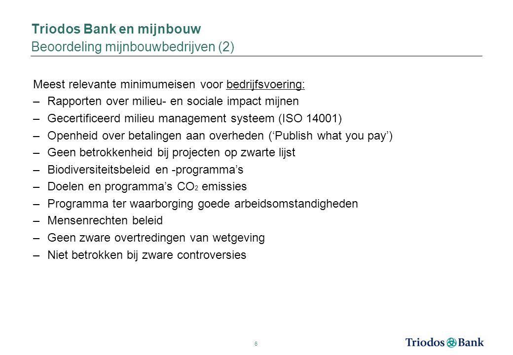 Triodos Bank en mijnbouw Beoordeling mijnbouwbedrijven (2) Meest relevante minimumeisen voor bedrijfsvoering: –Rapporten over milieu- en sociale impac