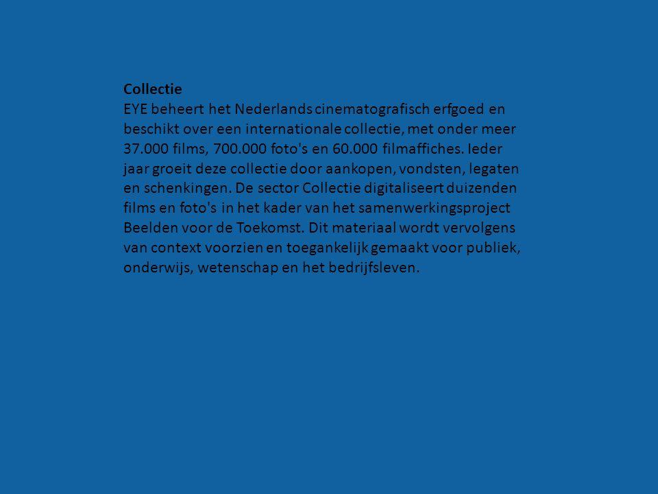 Collectie EYE beheert het Nederlands cinematografisch erfgoed en beschikt over een internationale collectie, met onder meer 37.000 films, 700.000 foto