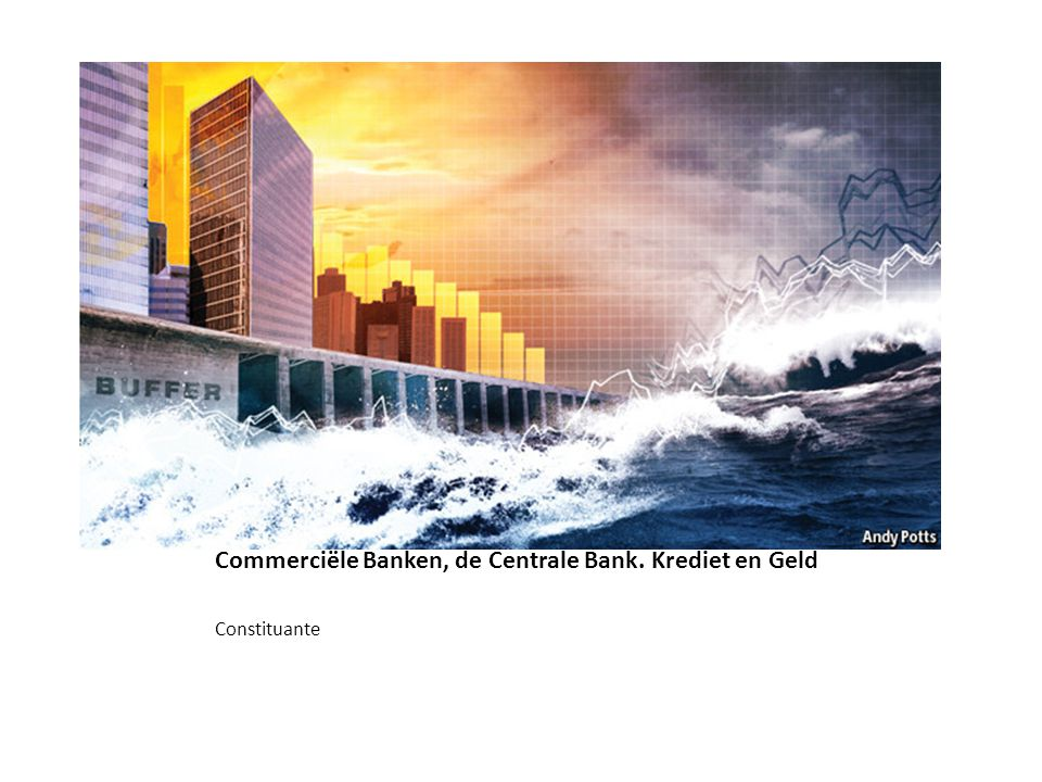 Commerciële Banken, de Centrale Bank. Krediet en Geld Constituante