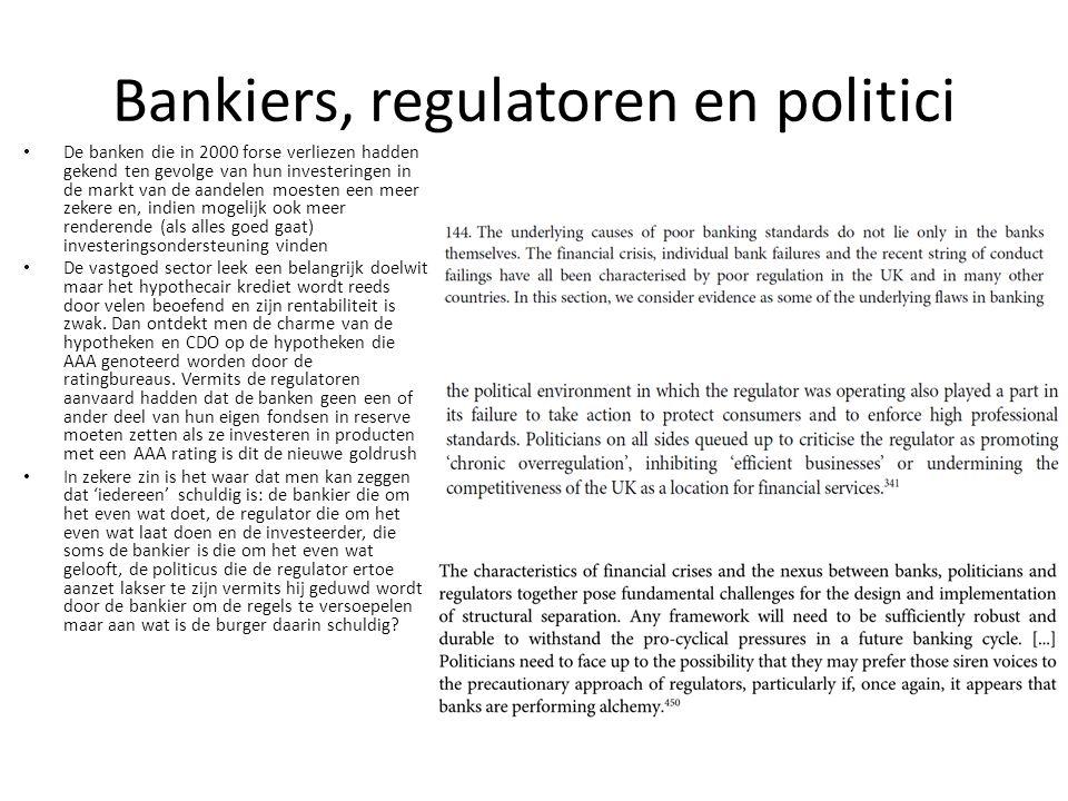 Bankiers, regulatoren en politici De banken die in 2000 forse verliezen hadden gekend ten gevolge van hun investeringen in de markt van de aandelen mo