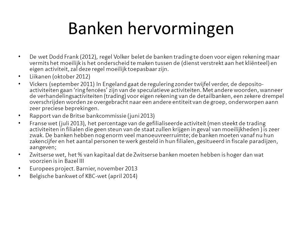 Banken hervormingen De wet Dodd Frank (2012), regel Volker belet de banken trading te doen voor eigen rekening maar vermits het moeilijk is het onders